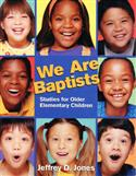 WE ARE BAPTISTS: Studies for Older Elementary Children