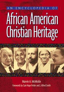 AN ENCYCLOPEDIA OF AFRICAN AMERICAN CHRISTIAN HERITAGE