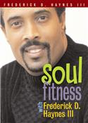 SOUL FITNESS WITH FREDERICK D HAYNES III