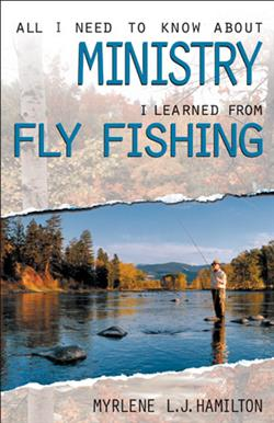 ALL I NEED TO KNOW ABOUT MINISTRY I LEARNED FROM FLY FISHING EB
