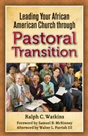 LEADING YOUR AFRICAN AMERICAN CHURCH THROUGH PASTORAL TRANSITION EB