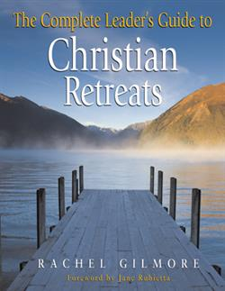THE COMPLETE LEADER'S GUIDE TO CHRISTIAN RETREATS