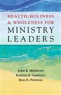 HEALTH, HOLINESS, AND WHOLENESS FOR MINISTRY LEADERS
